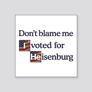 """Don't Blame me I Voted Heis Square Sticker 3"""" x 3"""""""