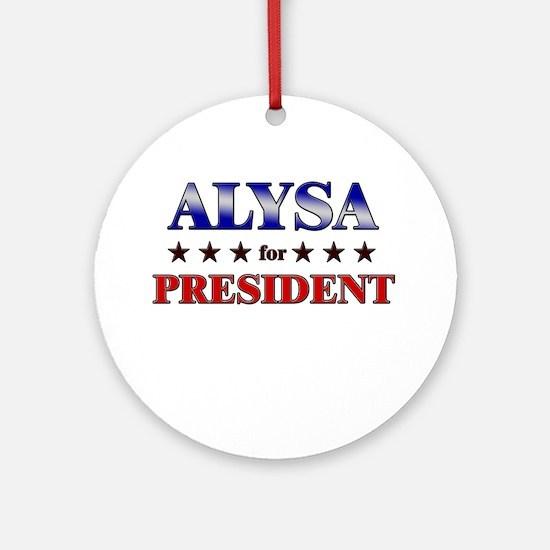 ALYSA for president Ornament (Round)