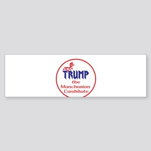 Trump, the Manchurian cadndidate Bumper Sticker