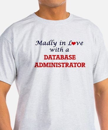 Madly in love with a Database Administrato T-Shirt