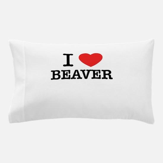 I Love BEAVER Pillow Case