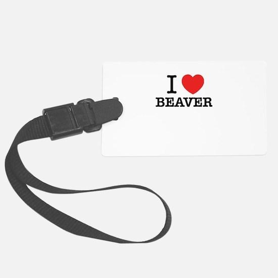 I Love BEAVER Luggage Tag