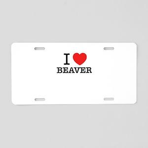 I Love BEAVER Aluminum License Plate
