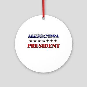 ALESSANDRA for president Ornament (Round)