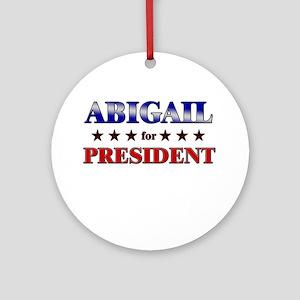 ABIGAIL for president Ornament (Round)