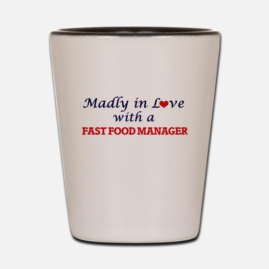 Madly in love with a Fast Food Manager Shot Glass