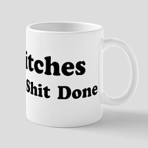 Bitches Get Sh*t Done Mug