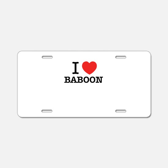 I Love BABOON Aluminum License Plate