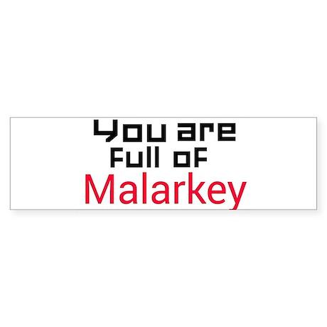 You are full of Malarkey Bumper Bumper Sticker by Admin