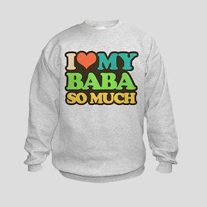 i love my baba so much Sweatshirt