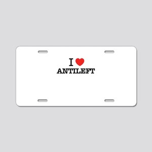 I Love ANTILEFT Aluminum License Plate