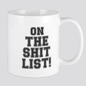 ON THE SHIT LIST! Mugs