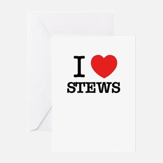 I Love STEWS Greeting Cards