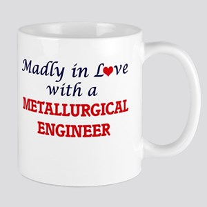 Madly in love with a Metallurgical Engineer Mugs