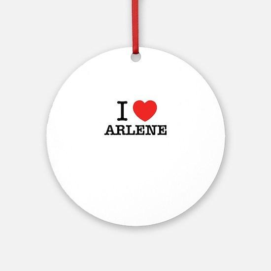 I Love ARLENE Round Ornament