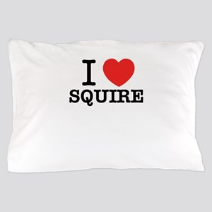 I Love SQUIRE Pillow Case
