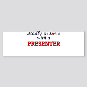 Madly in love with a Presenter Bumper Sticker