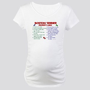 Boston Terrier Property Laws 2 Maternity T-Shirt