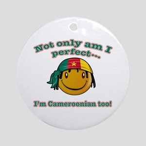 Not only am I perfect I'm cameroonian too! Ornamen
