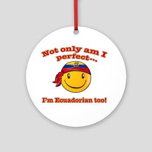 Not only am I perfect I'm Ecuadorian too! Ornament