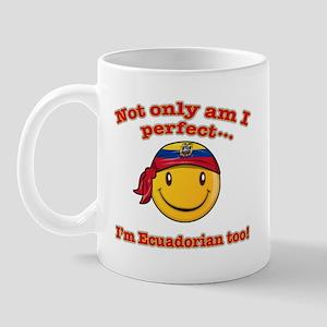 Not only am I perfect I'm Ecuadorian too! Mug