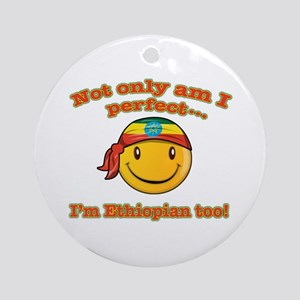 Not only am I perfect i'm Ethiopian too! Ornament