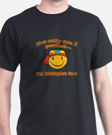 Not only am I perfect i'm Ethiopian too! T-Shirt