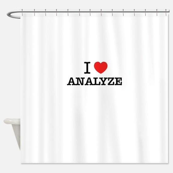 I Love ANALYZE Shower Curtain