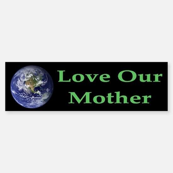 Love Our Mother Earth Bumper Bumper Bumper Sticker