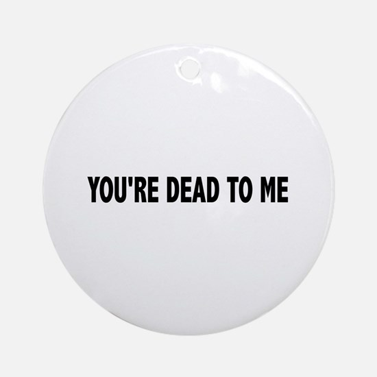 You're dead to me (Colbert) Ornament (Round)