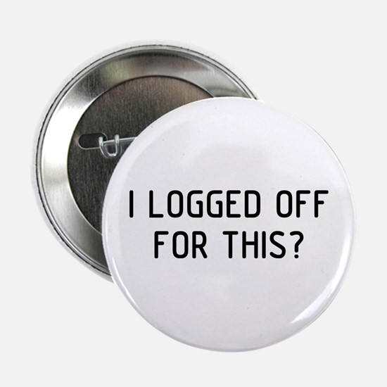 """I Logged Off 2.25"""" Button"""