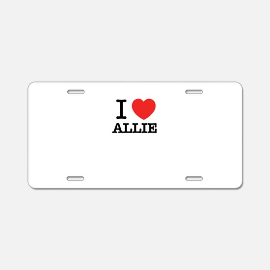 I Love ALLIE Aluminum License Plate