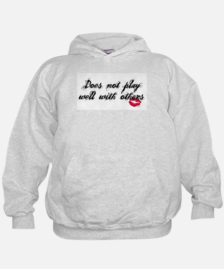 Does not play well with other Hoodie