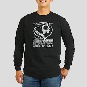 I'm Not Just A Dispatcher T Sh Long Sleeve T-Shirt