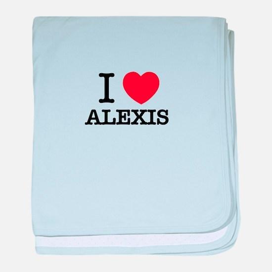 I Love ALEXIS baby blanket