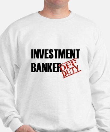 Off Duty Investment Banker Sweatshirt