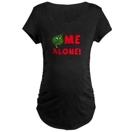 Leaf_ME_Alone Maternity Dark T-Shirt
