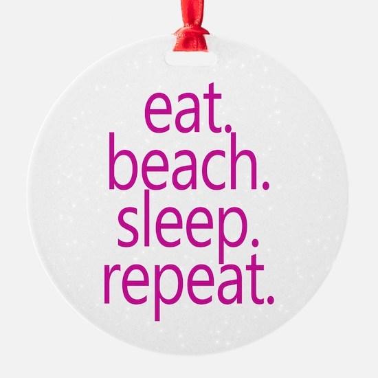 eat beach sleep repeat Ornament