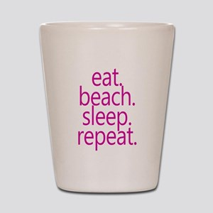 eat beach sleep repeat Shot Glass