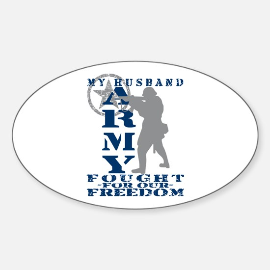 Hsbnd Fought Freedom - ARMY Oval Decal