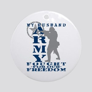 Hsbnd Fought Freedom - ARMY Ornament (Round)