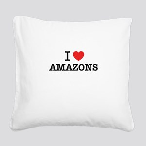 I Love AMAZONS Square Canvas Pillow
