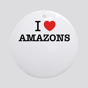 I Love AMAZONS Round Ornament