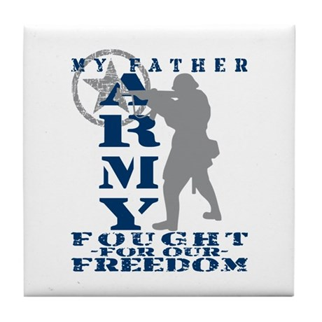 Father Fought Freedom - ARMY Tile Coaster