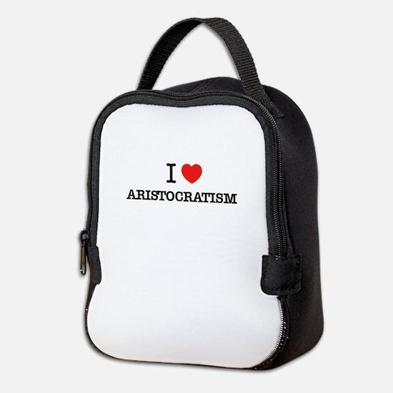 I Love ARISTOCRATISM Neoprene Lunch Bag