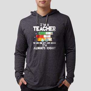 I'm A Teacher I'm Always Right Long Sleeve T-Shirt