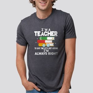 I'm A Teacher I'm Always Right T Shirt T-Shirt
