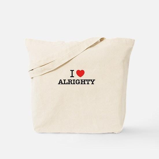 I Love ALRIGHTY Tote Bag