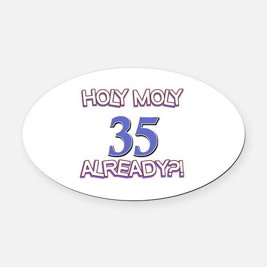 35 Already Birthday Designs Oval Car Magnet