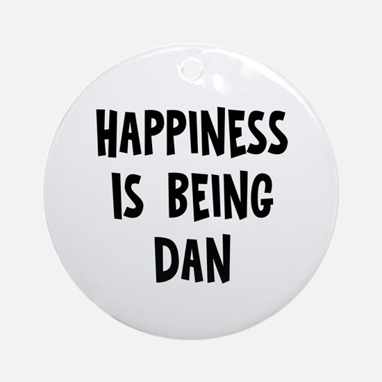 Happiness is being Dan Ornament (Round)